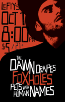 Foxholes, The Dawn Drapes & Pets with Human Names